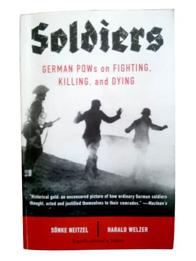 Soldiers: German POWs on Fighting, Killing, and Dying, by Sönke Neitzel and Harald Welzer